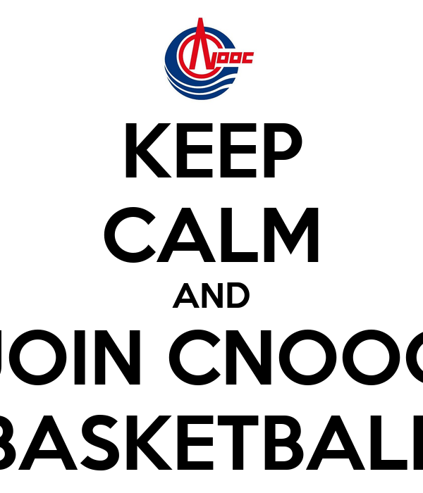 KEEP CALM AND JOIN CNOOC BASKETBALL