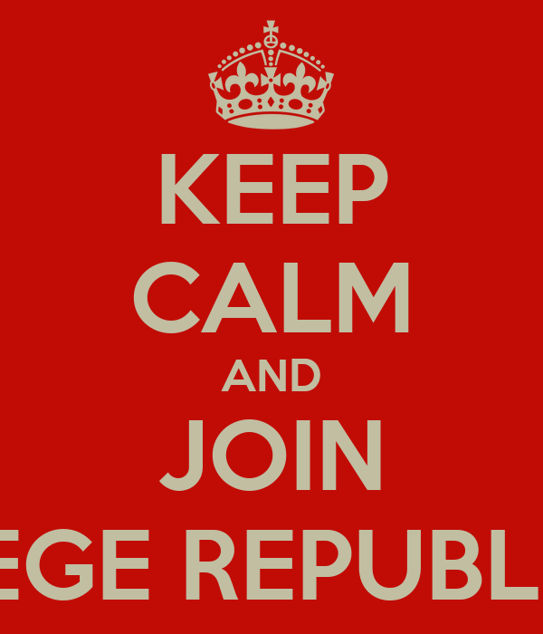 KEEP CALM AND JOIN COLLEGE REPUBLICANS