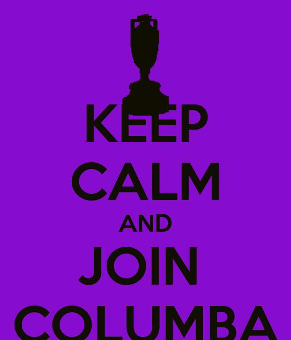 KEEP CALM AND JOIN  COLUMBA