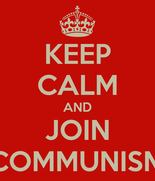 KEEP CALM AND JOIN COMMUNISM