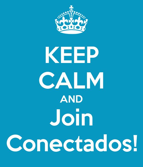 KEEP CALM AND Join Conectados!
