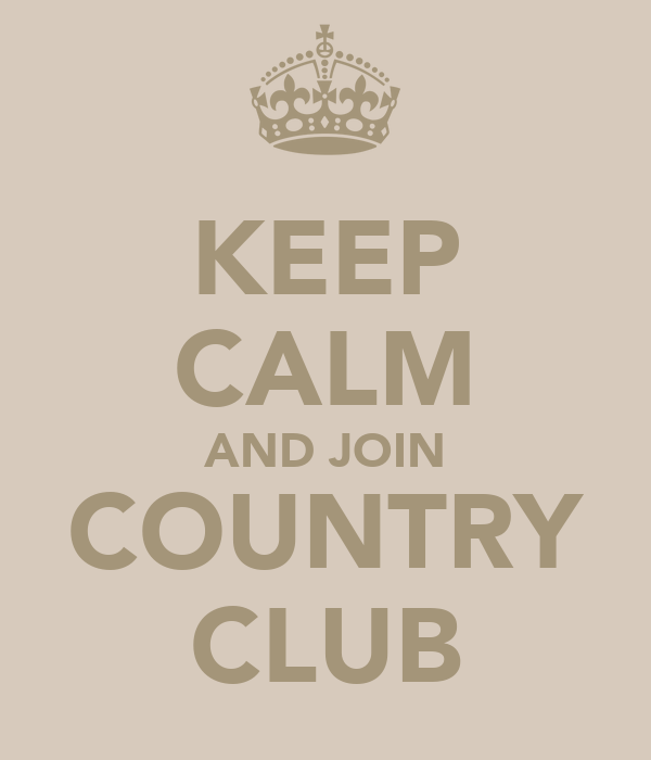 KEEP CALM AND JOIN COUNTRY CLUB