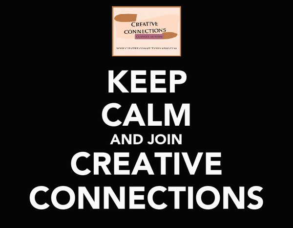 KEEP CALM AND JOIN CREATIVE CONNECTIONS
