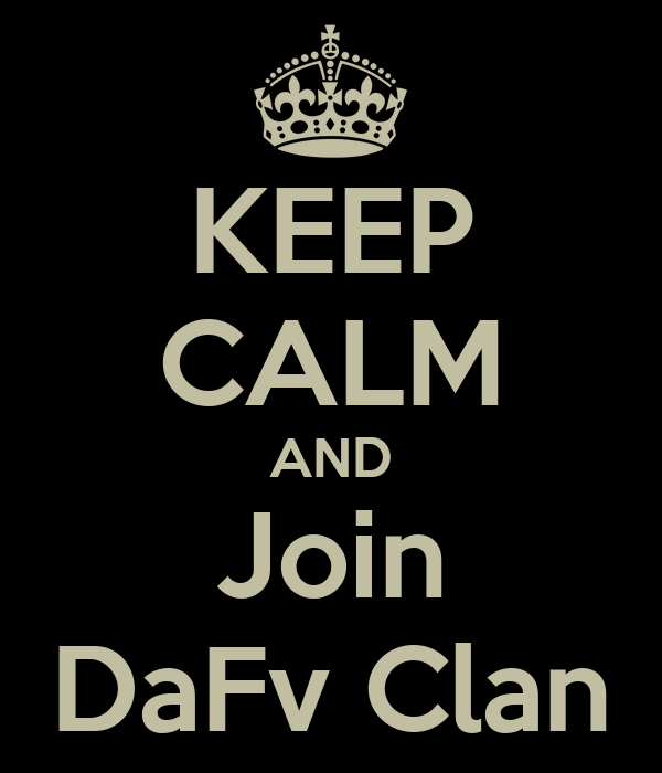 KEEP CALM AND Join DaFv Clan