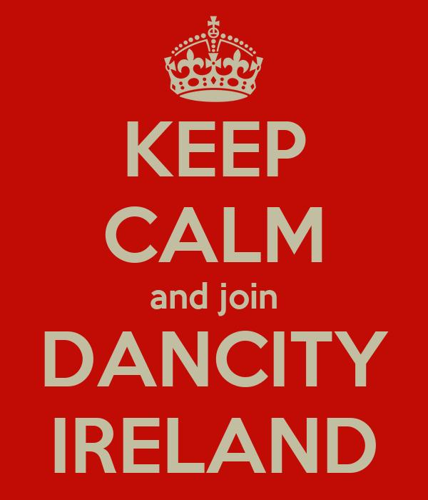KEEP CALM and join DANCITY IRELAND