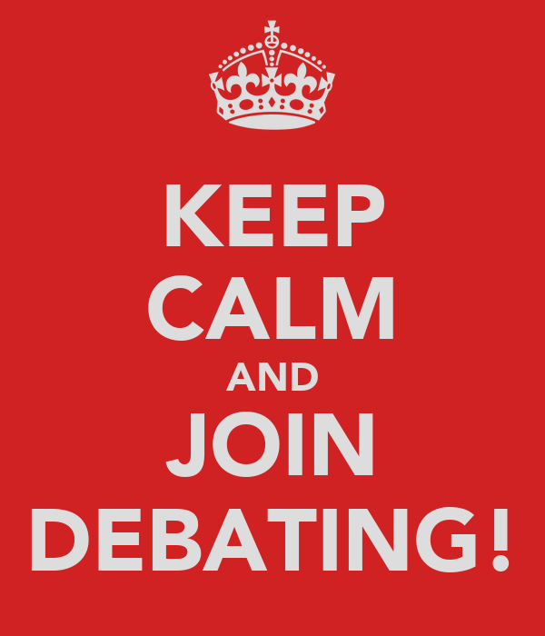 KEEP CALM AND JOIN DEBATING!