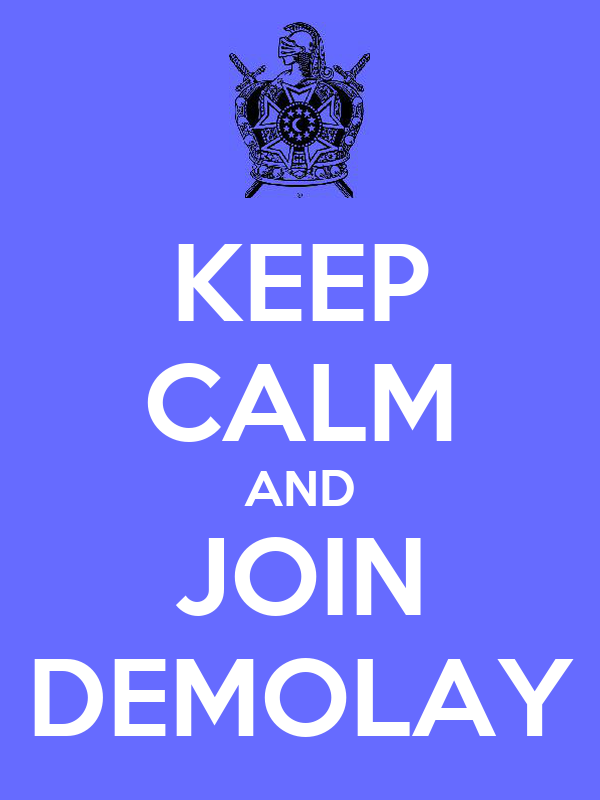 KEEP CALM AND JOIN DEMOLAY