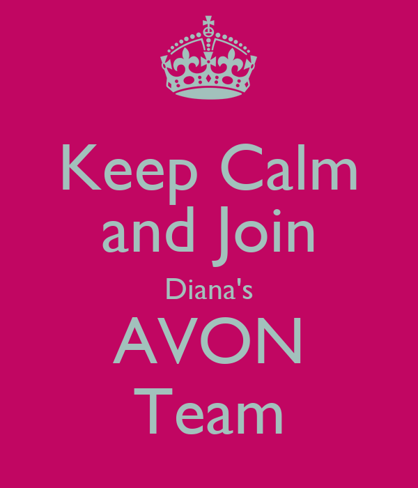 Keep Calm and Join Diana's AVON Team