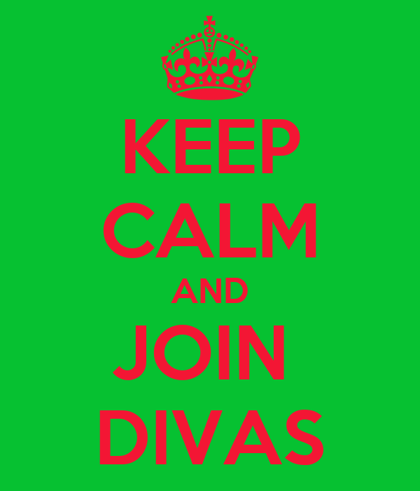 KEEP CALM AND JOIN  DIVAS
