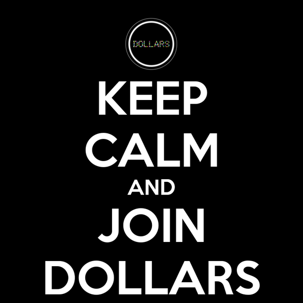 KEEP CALM AND JOIN DOLLARS
