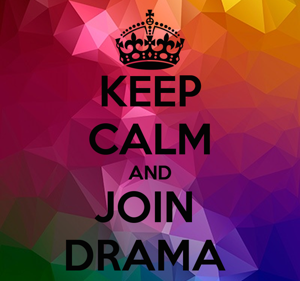 KEEP CALM AND JOIN  DRAMA