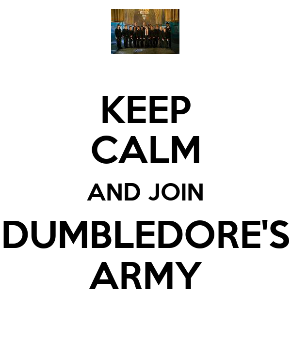 KEEP CALM AND JOIN DUMBLEDORE'S ARMY