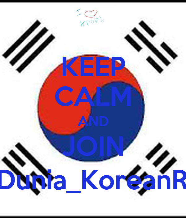 KEEP CALM AND JOIN @Dunia_KoreanRP !