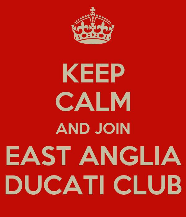 KEEP CALM AND JOIN EAST ANGLIA DUCATI CLUB