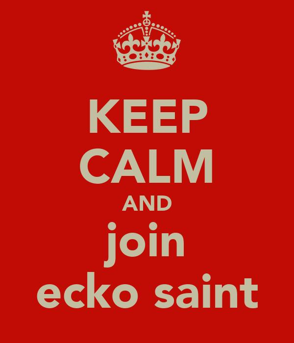 KEEP CALM AND join ecko saint