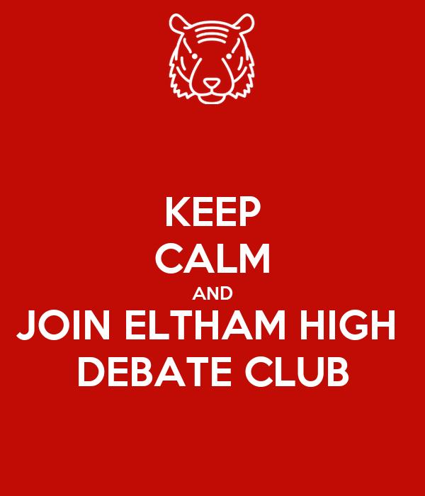 KEEP CALM AND JOIN ELTHAM HIGH  DEBATE CLUB