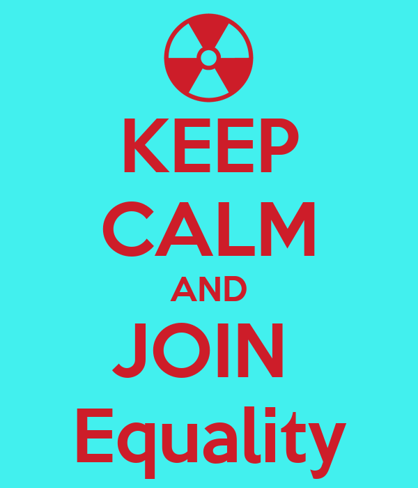 KEEP CALM AND JOIN  Equality