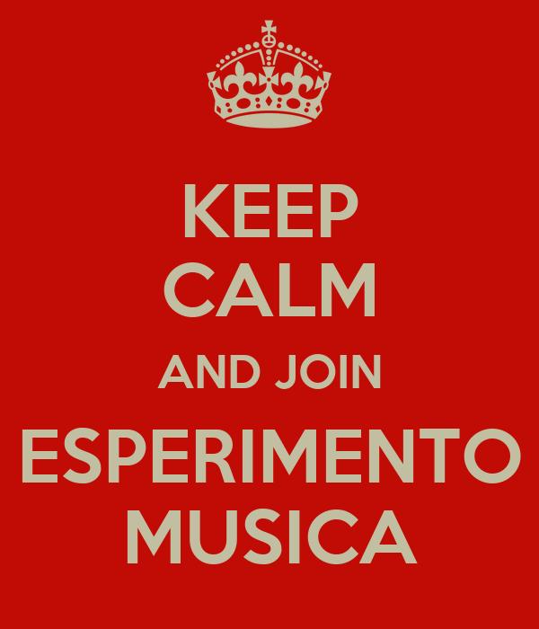 KEEP CALM AND JOIN ESPERIMENTO MUSICA