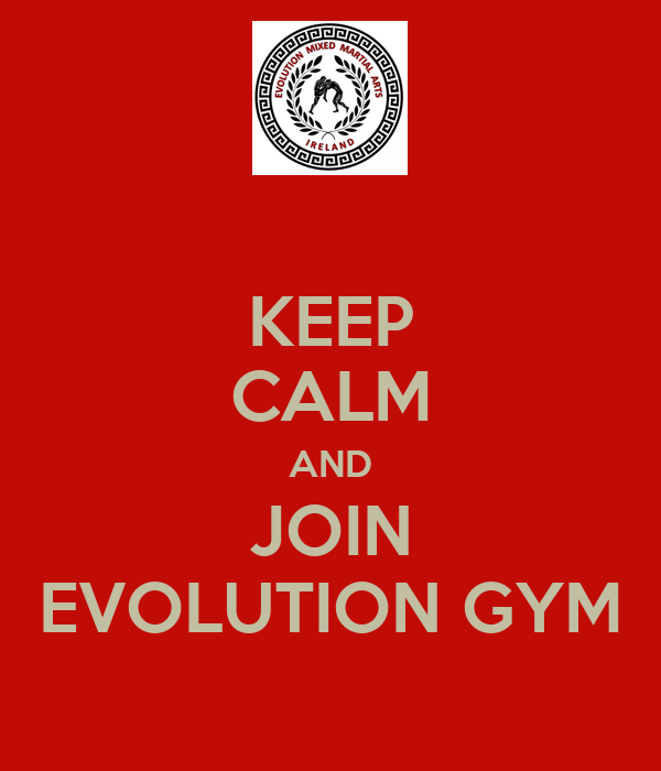 KEEP CALM AND JOIN EVOLUTION GYM