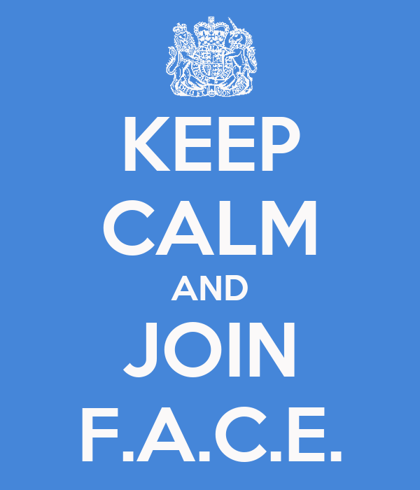 KEEP CALM AND JOIN F.A.C.E.