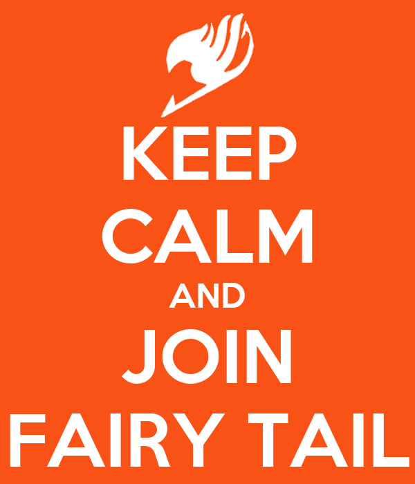 KEEP CALM AND JOIN FAIRY TAIL