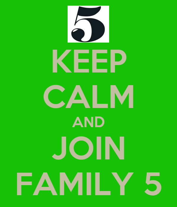 KEEP CALM AND JOIN FAMILY 5