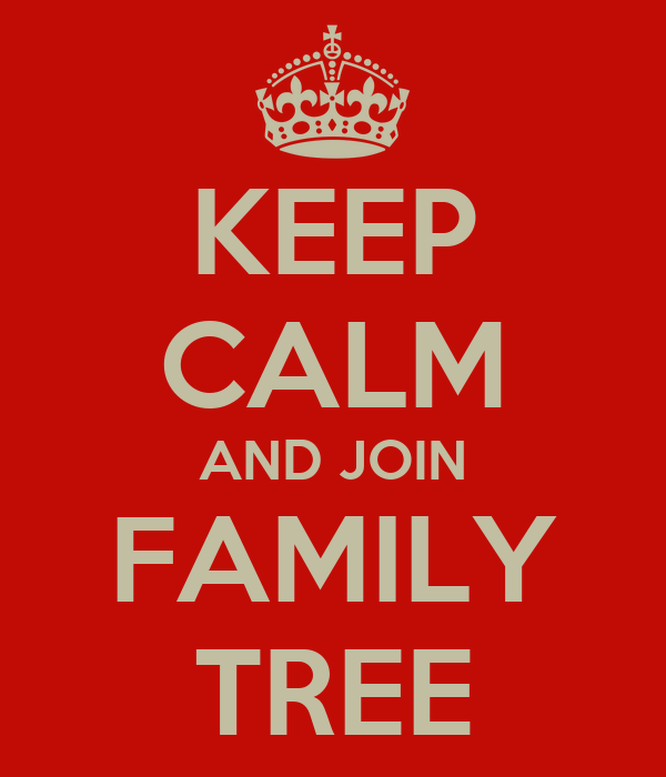 KEEP CALM AND JOIN FAMILY TREE