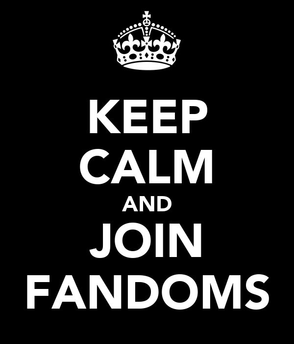 KEEP CALM AND JOIN FANDOMS
