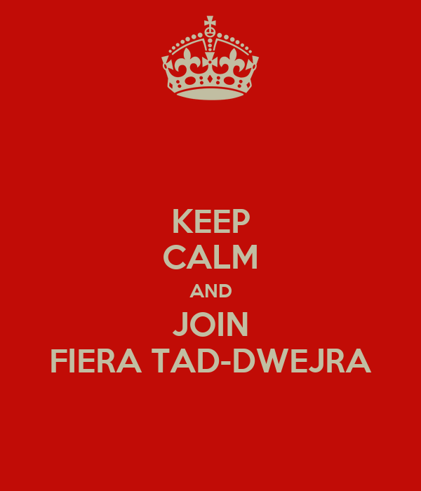 KEEP CALM AND JOIN FIERA TAD-DWEJRA