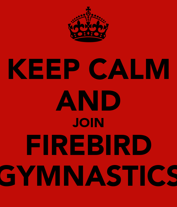 KEEP CALM AND JOIN FIREBIRD GYMNASTICS