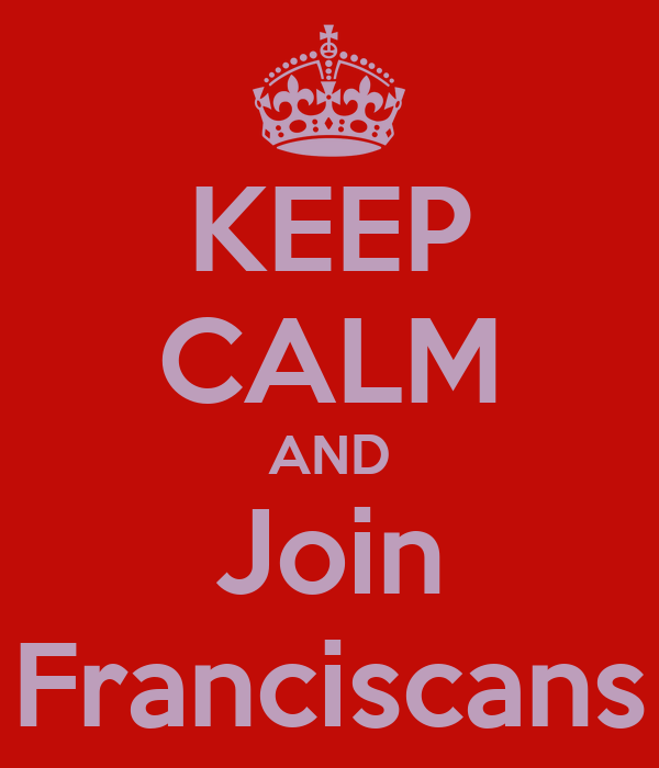 KEEP CALM AND Join Franciscans