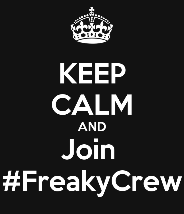 KEEP CALM AND Join  #FreakyCrew