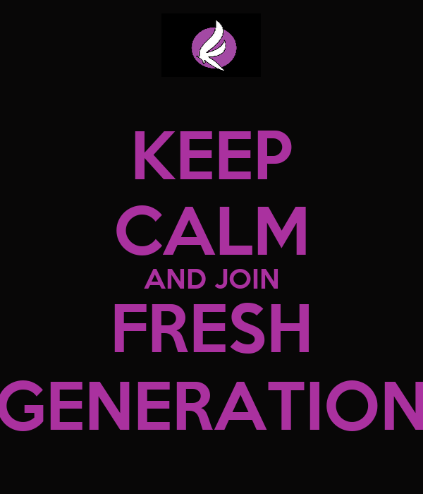 KEEP CALM AND JOIN FRESH GENERATION