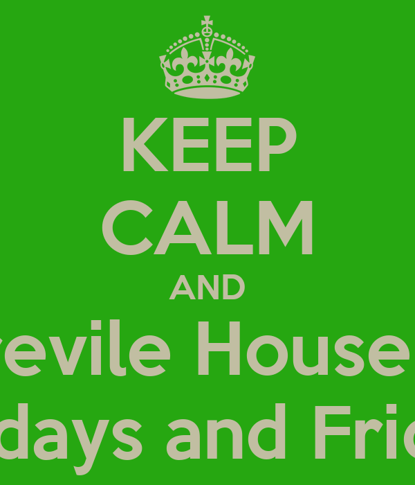 KEEP CALM AND Join Frevile House music  Mondays and Fridays