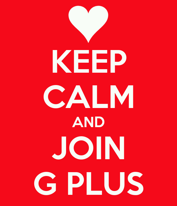 KEEP CALM AND JOIN G PLUS