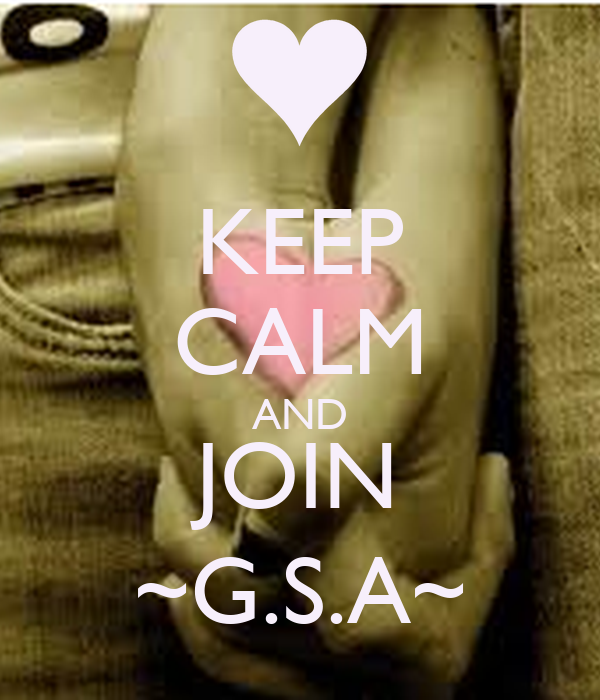 KEEP CALM AND JOIN ~G.S.A~
