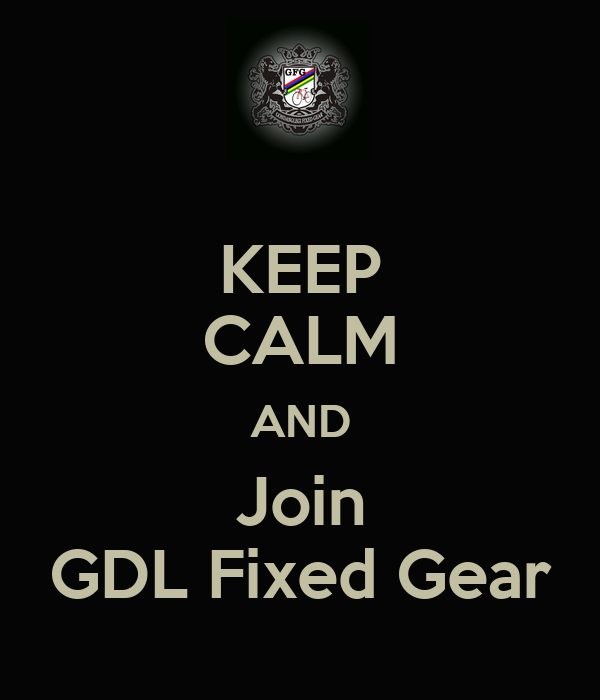 KEEP CALM AND Join GDL Fixed Gear
