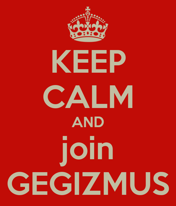 KEEP CALM AND join GEGIZMUS