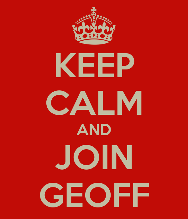 KEEP CALM AND JOIN GEOFF