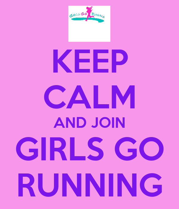 KEEP CALM AND JOIN GIRLS GO RUNNING