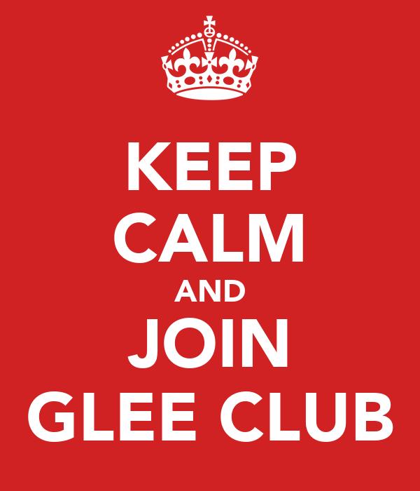 KEEP CALM AND JOIN GLEE CLUB