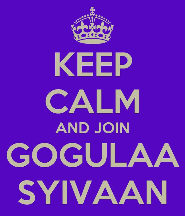 KEEP CALM AND JOIN GOGULAA SYIVAAN