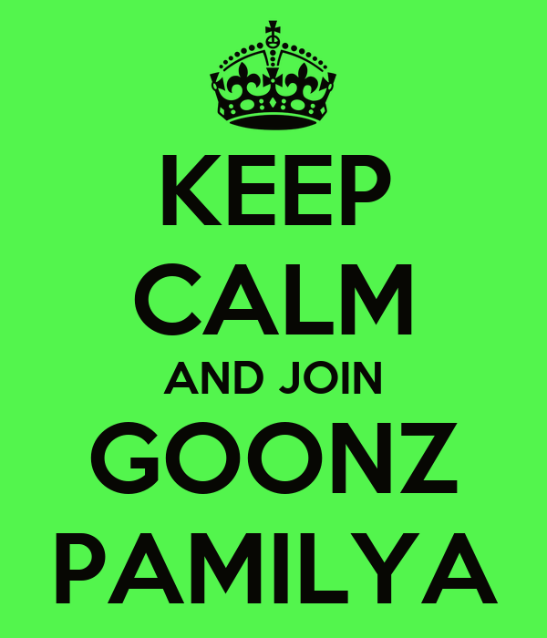 KEEP CALM AND JOIN GOONZ PAMILYA