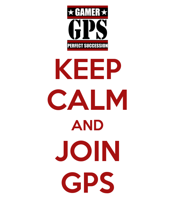 KEEP CALM AND JOIN GPS