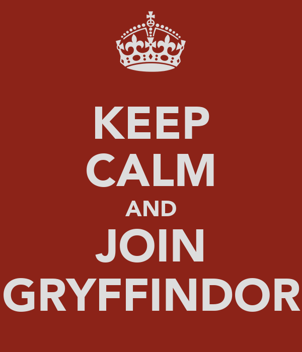 KEEP CALM AND JOIN GRYFFINDOR