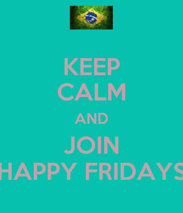 KEEP CALM AND JOIN HAPPY FRIDAYS