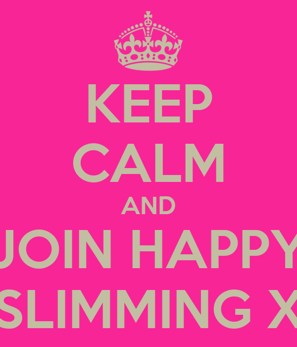 KEEP CALM AND JOIN HAPPY SLIMMING X