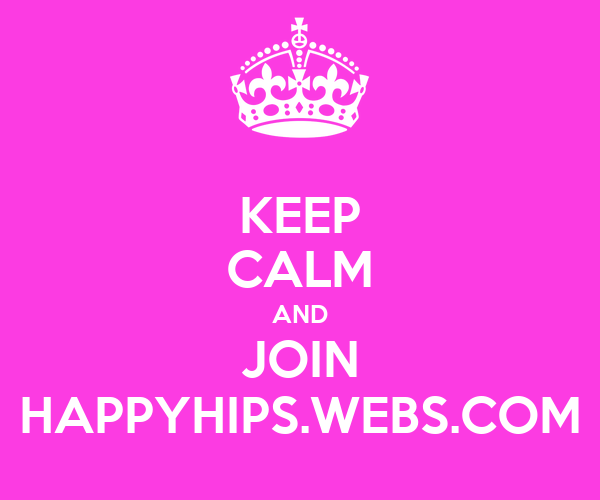 KEEP CALM AND JOIN HAPPYHIPS.WEBS.COM