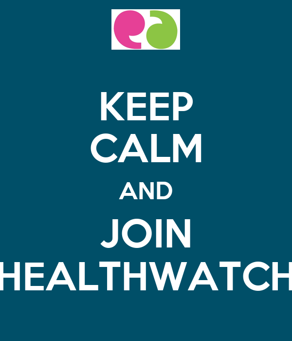 KEEP CALM AND JOIN HEALTHWATCH
