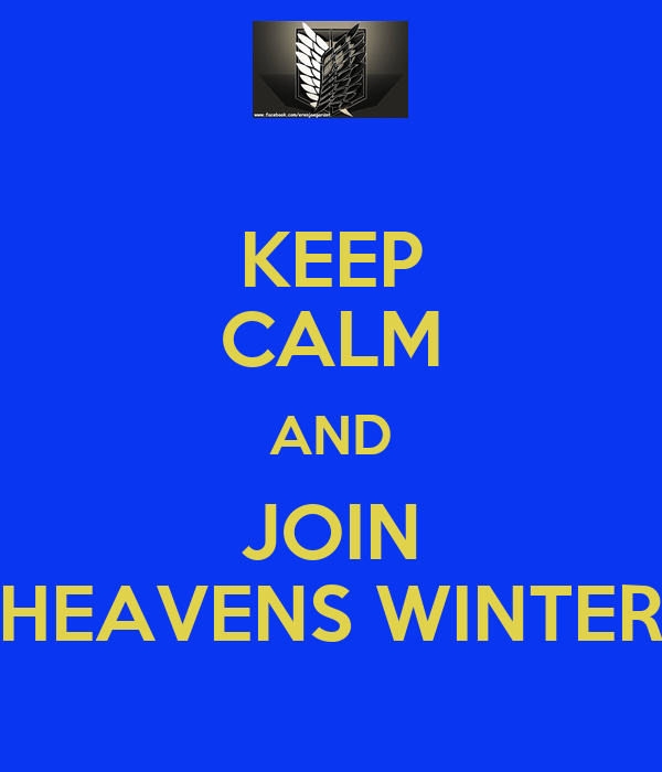 KEEP CALM AND JOIN HEAVENS WINTER